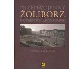 Szczegóły książki PRZEDWOJENNY ŻOLIBORZ - NAJPIĘKNIEJSZE FOTOGRAFIE