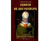 Szczegóły książki ZAMACH NA ARCYBISKUPA. KULISY WIELKIEJ MISTYFIKACJI