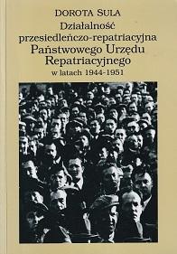 DZIAŁALNOŚĆ PRZESIEDLEŃCZO-OPIEKUŃCZA PAŃSTWOWEGO URZĘDU REPATRIACYJNEGO W L.1944-1951
