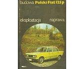 Szczegóły książki POLSKI FIAT 125 P - BUDOWA, EKSPLOATACJA, NAPRAWA