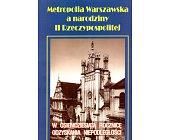 Szczegóły książki METROPOLIA WARSZAWSKA A NARODZINY II RZECZYPOSPOLITEJ
