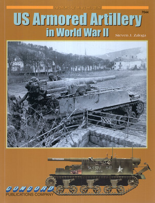 US ARMORED ARTILLERY IN WWII (ARMOR AT WAR SERIES 7044)