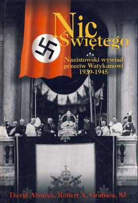 NIC ŚWIĘTEGO. NAZISTOWSKI WYWIAD PRZECIW WATYKANOWI 1939-1945