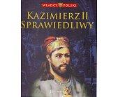 Szczegóły książki WŁADCY POLSKI. KAZIMIERZ II SPRAWIEDLIWY