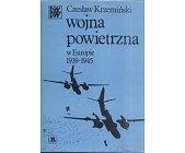 Szczegóły książki WOJNA POWIETRZNA W EUROPIE W 1939 - 1945
