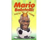 Szczegóły książki MARIO BALOTELLI: SEKRETNY DZIENNIK
