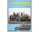 Szczegóły książki GERMAN HALF TRACKS OF WORLD WAR 2 VOL 2 (ARMOR AT WAR SERIES 7067)