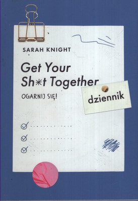 GET YOUR SH*T TOGETHER - OGARNIJ SIĘ!
