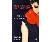 Szczegóły książki MASKARADA SZALEŃCÓW. WAMPIRY Z MORGANVILLE