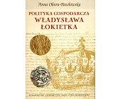 Szczegóły książki POLITYKA GOSPODARCZA WŁADYSŁAWA ŁOKIETKA