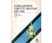 Szczegóły książki KAWALEROWIE VIRTUTI MILITARI 1792 - 1945 - TOM 2, CZĘŚĆ 1 I 2