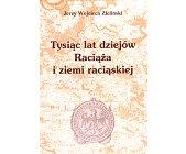 Szczegóły książki TYSIĄC LAT DZIEJÓW RACIĄŻA I ZIEMII RACIĄSKIEJ