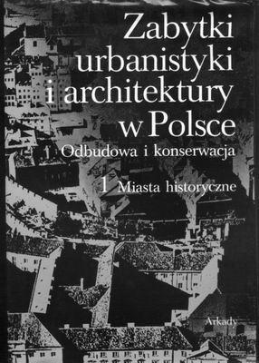 ZABYTKI URBANISTYKI I ARCHITEKTURY W POLSCE - ODBUDOWA I KONSERWACJA