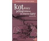 Szczegóły książki KOT KTÓRY PCHNĄŁ ŚLEDZTWO NA WŁAŚCIWE TORY - TOM 17