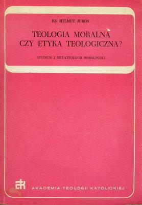 TEOLOGIA MORALNA CZY ETYKA TEOLOGICZNA?