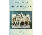 Szczegóły książki SZTUKA LEGIONÓW POLSKICH 1914 - 1918