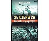 Szczegóły książki 25 CZERWCA. GŁUPOTA CZY AGRESJA?