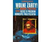 Szczegóły książki WOLNE ŻARTY! - HUMOR I POLITYKA CZYLI RZECZ O POLSKIM DOWCIPIE POLITYCZNYM