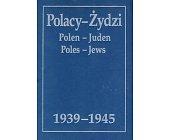 Szczegóły książki POLACY - ŻYDZI 1939-1945 - WYBÓR ŹRÓDEŁ