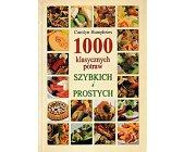 Szczegóły książki 1000 KLASYCZNYCH POTRAW SZYBKICH I PROSTYCH