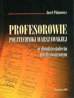PROFESOROWIE POLITECHNIKI WARSZAWSKIEJ W DWUDZIESTOLECIU MIĘDZYWOJENNYM