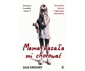 Szczegóły książki MAMA KAZAŁA MI CHOROWAĆ