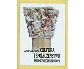 Szczegóły książki KULTURA I SPOŁECZEŃSTWO ŚREDNIOWIECZNEJ EUROPY