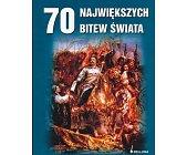 Szczegóły książki 70 NAJWIĘKSZYCH BITEW ŚWIATA