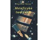 Szczegóły książki METAFIZYKA TWORZENIA