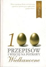 100 PRZEPISÓW I WIĘCEJ NA POTRAWY WIELKANOCNE