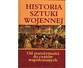 Szczegóły książki HISTORIA SZTUKI WOJENNEJ. OD STAROŻYTNOŚCI DO CZASÓW WSPÓŁCZESNYCH