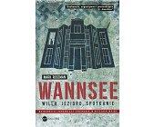 Szczegóły książki WANNSEE. WILLA, JEZIORO, SPOTKANIE