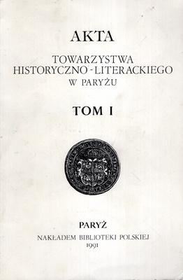 AKTA TOWARZYSTWA HISTORYCZNO - LITERACKIEGO W PARYŻU - TOM I