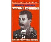 Szczegóły książki TYTANI ZBRODNI - WIELKA POLITYCZNA SIEROTA