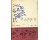 Szczegóły książki ZMIERZCH AZTEKÓW - KRONIKA ZWYCIĘŻONYCH (CERAM)