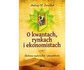 Szczegóły książki O KWANTACH, RYNKACH I EKONOMISTACH