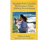 Szczegóły książki PORADNIK MATKI SAMOTNIE WYCHOWUJĄCEJ DZIECI I KOBIETY ROZWIEDZIONEJ