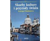 Szczegóły książki SKARBY KULTURY I PRZYRODY ŚWIATA - EUROPA POŁUDNIOWA