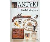 Szczegóły książki ANTYKI - PRZECHOWYWANIE I KONSERWACJA - PORADNIK KOLEKCJONERA