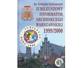 Szczegóły książki JUBILEUSZOWY INFORMATOR ARCHIDIECEZJI WARSZAWSKIEJ 1998 I 1999 / 2000 (DWA TOMY)