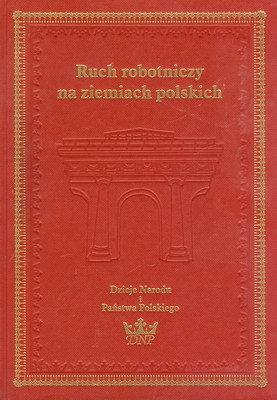 RUCH ROBOTNICZY NA ZIEMIACH POLSKICH - III. O NIEPODLEGŁĄ POLSKĘ - CZĘŚĆ 4