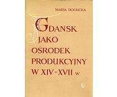 Szczegóły książki GDAŃSK JAKO OŚRODEK PRODUKCYJNY W XIV-XVII W.