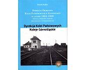Szczegóły książki DYREKCJA OKRĘGOWA KOLEI PAŃSTWOWYCH W KATOWICACH W LATACH 1922 - 1939