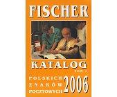 Szczegóły książki FISCHER - KATALOG POLSKICH ZNAKÓW POCZTOWYCH 2006 - TOM 1