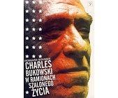 Szczegóły książki CHARLES BUKOWSKI W RAMIONACH SZALONEGO ŻYCIA