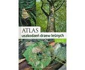 Szczegóły książki ATLAS USZKODZEŃ DRZEW LEŚNYCH