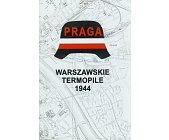 Szczegóły książki WARSZAWSKIE TERMOPILE 1944 - PRAGA