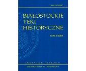 Szczegóły książki BIAŁOSTOCKIE TEKI HISTORYCZNE TOM 6/2008