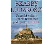 Szczegóły książki SKARBY LUDZKOŚCI. POMNIKI KULTURY I PARKI NARODOWE PO OPIEKĄ UNESCO