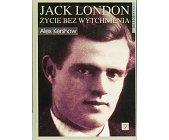 Szczegóły książki JACK LONDON. ŻYCIE BEZ WYTCHNIENIA